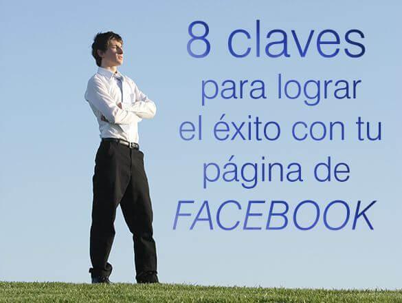 8 claves para lograr el exito con tu pagia de facebook lo ultimo